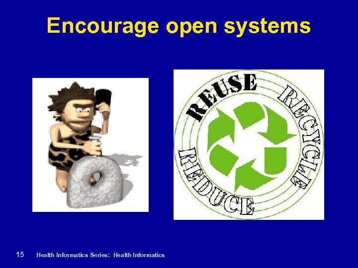 Encourage open systems 15 | Health Informatics Series: Health Informatics