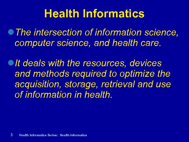 Health Informatics The intersection of information science, computer science, and health care. It deals