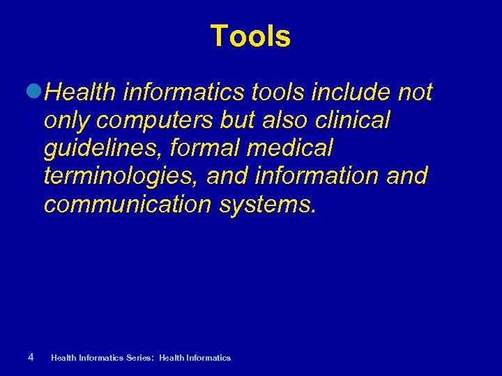 Tools Health informatics tools include not only computers but also clinical guidelines, formal medical