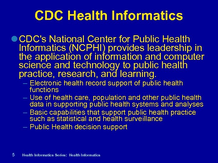CDC Health Informatics CDC's National Center for Public Health Informatics (NCPHI) provides leadership in