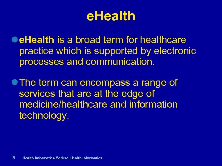 e. Health is a broad term for healthcare practice which is supported by electronic
