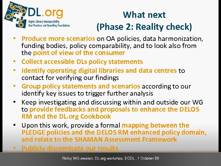 What next (Phase 2: Reality check) • Produce more scenarios on OA policies, data