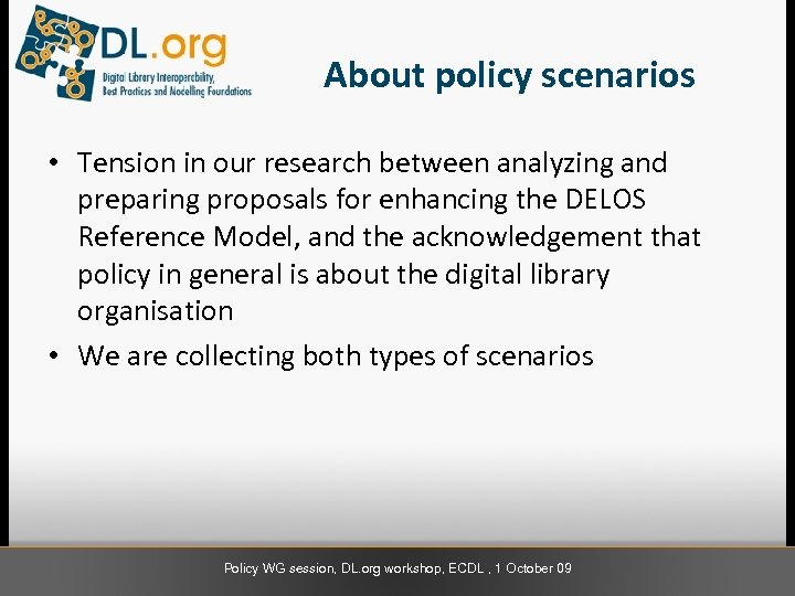 About policy scenarios • Tension in our research between analyzing and preparing proposals for