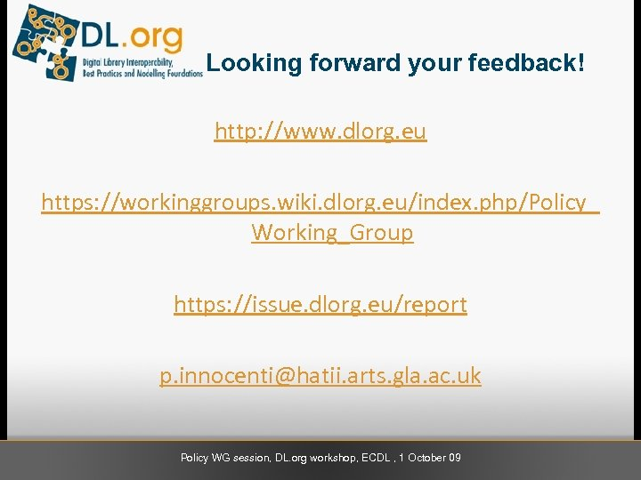 Looking forward your feedback! http: //www. dlorg. eu https: //workinggroups. wiki. dlorg. eu/index. php/Policy_
