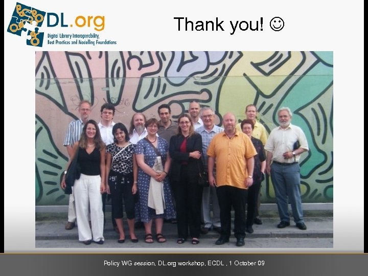 Thank you! Policy WG session, DL. org workshop, ECDL , 1 October 09
