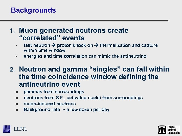 "Backgrounds 1. Muon generated neutrons create ""correlated"" events § § fast neutron proton knock-on"