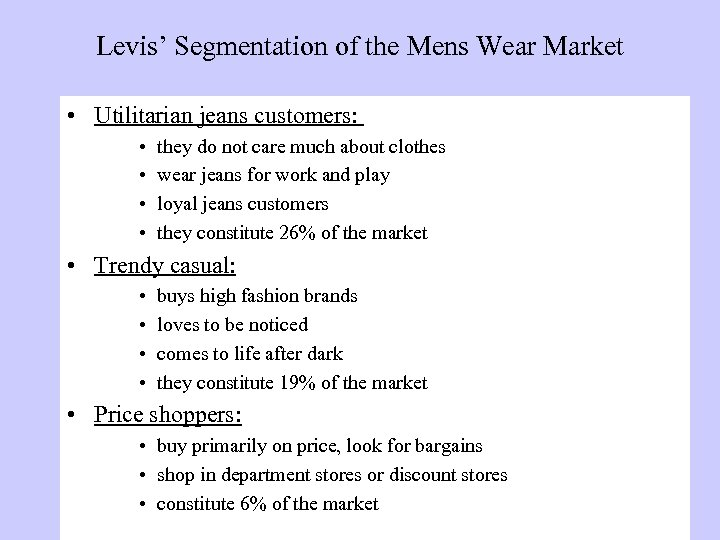 Levis' Segmentation of the Mens Wear Market • Utilitarian jeans customers: • • they