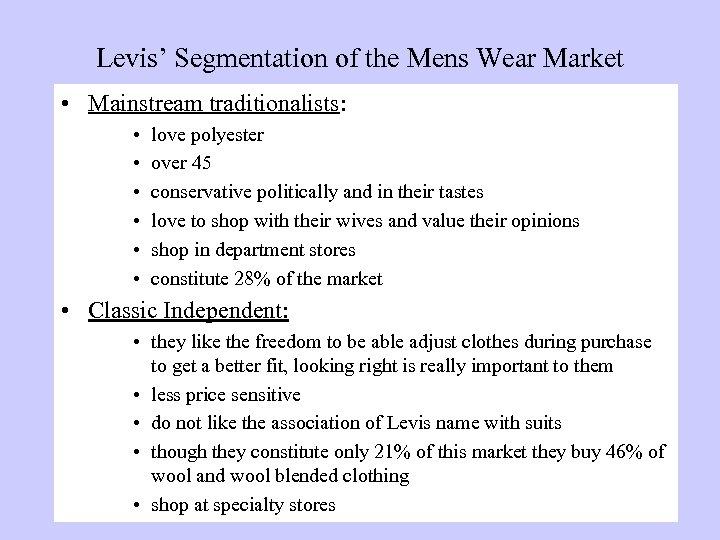 Levis' Segmentation of the Mens Wear Market • Mainstream traditionalists: • • • love