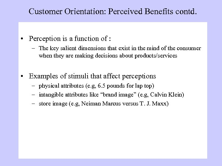 Customer Orientation: Perceived Benefits contd. • Perception is a function of : – The