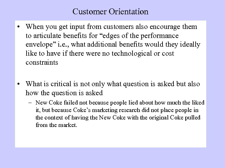 Customer Orientation • When you get input from customers also encourage them to articulate
