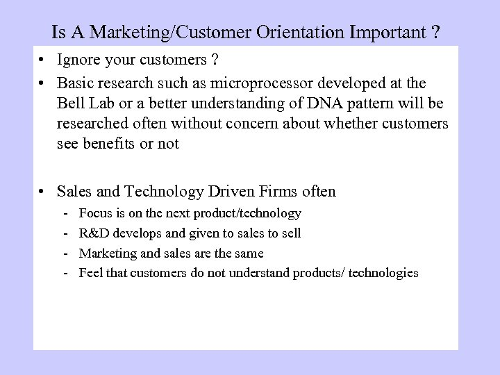 Is A Marketing/Customer Orientation Important ? • Ignore your customers ? • Basic research