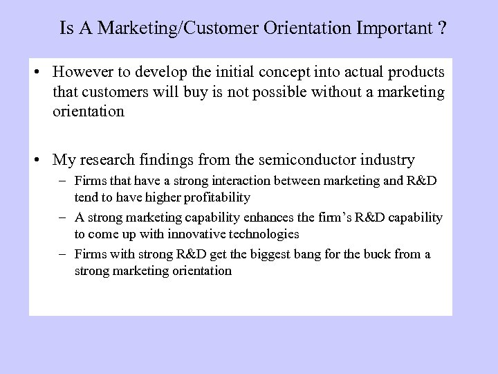 Is A Marketing/Customer Orientation Important ? • However to develop the initial concept into