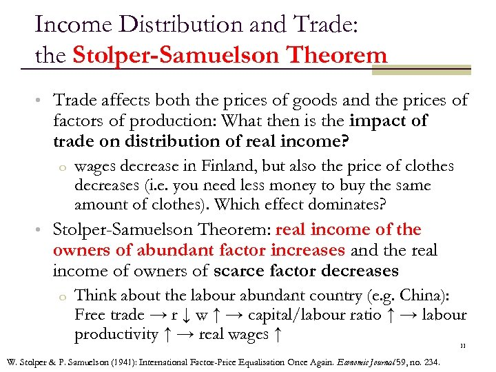Income Distribution and Trade: the Stolper-Samuelson Theorem • Trade affects both the prices of