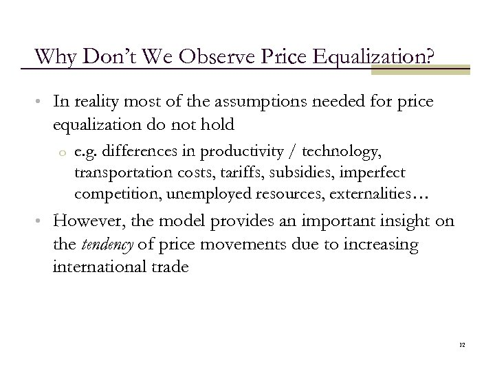 Why Don't We Observe Price Equalization? • In reality most of the assumptions needed
