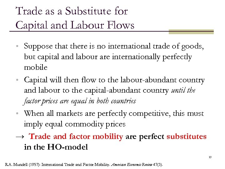Trade as a Substitute for Capital and Labour Flows • Suppose that there is