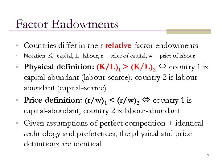 Factor Endowments • Countries differ in their relative factor endowments • Notation: K=capital, L=labour,