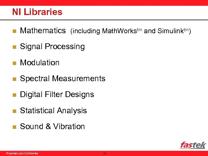NI Libraries n Mathematics (including Math. Workstm and Simulinktm) n Signal Processing n Modulation