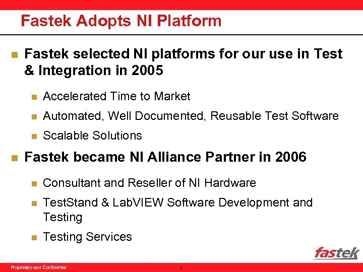Fastek Adopts NI Platform n Fastek selected NI platforms for our use in Test