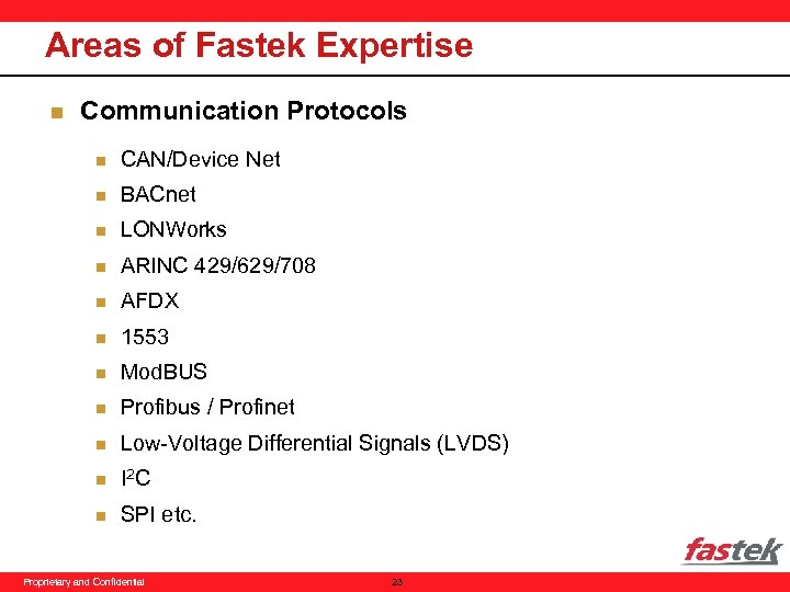 Areas of Fastek Expertise n Communication Protocols n CAN/Device Net n BACnet n LONWorks