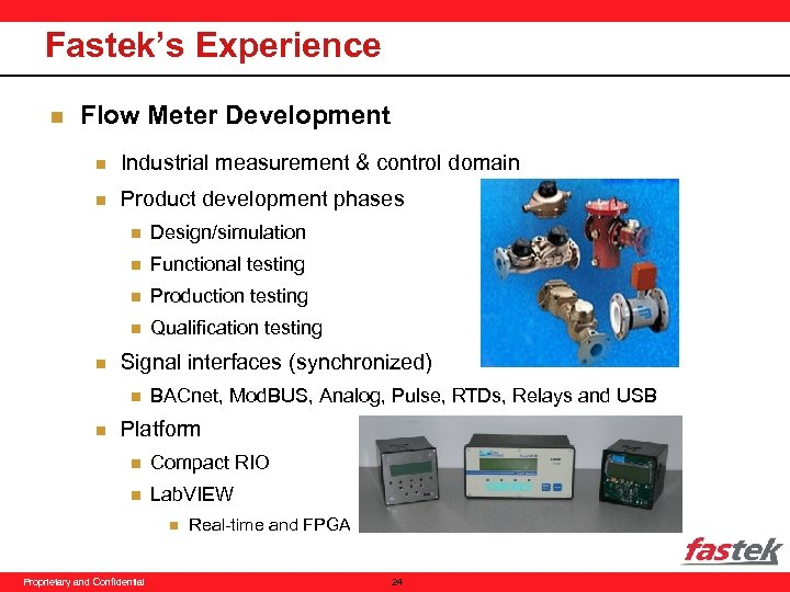 Fastek's Experience n Flow Meter Development n Industrial measurement & control domain n Product