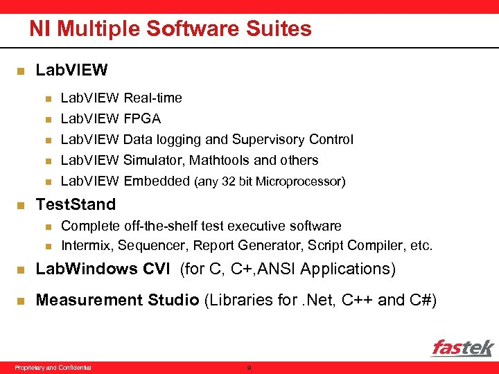 NI Multiple Software Suites n Lab. VIEW Real-time n Lab. VIEW FPGA Lab. VIEW