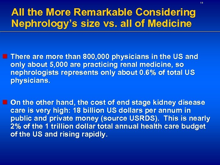 10 All the More Remarkable Considering Nephrology's size vs. all of Medicine n There