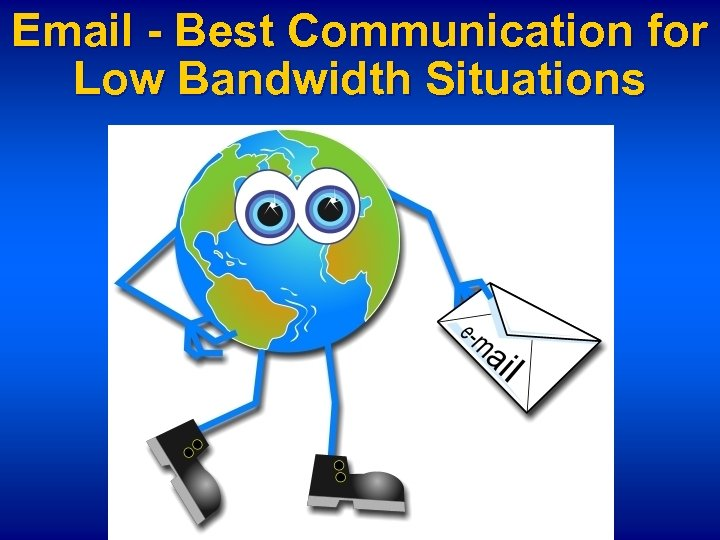 Email - Best Communication for Low Bandwidth Situations