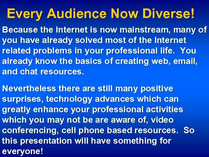Every Audience Now Diverse! Because the Internet is now mainstream, many of you have