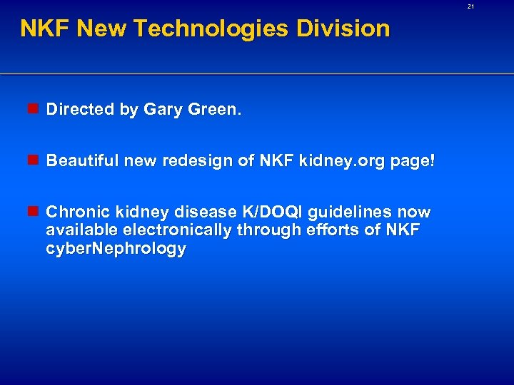 21 NKF New Technologies Division n Directed by Gary Green. n Beautiful new redesign