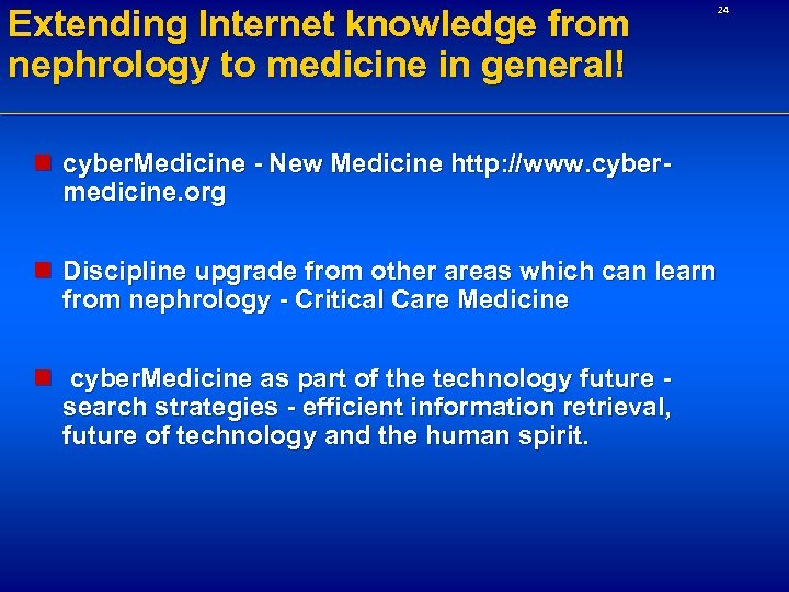 Extending Internet knowledge from nephrology to medicine in general! 24 n cyber. Medicine -