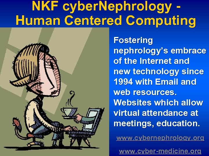 NKF cyber. Nephrology Human Centered Computing Fostering nephrology's embrace of the Internet and new