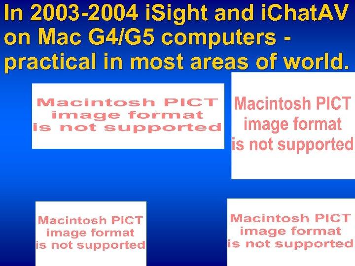 In 2003 -2004 i. Sight and i. Chat. AV on Mac G 4/G 5