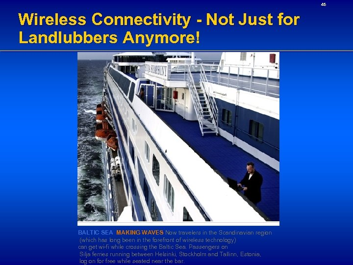 45 Wireless Connectivity - Not Just for Landlubbers Anymore! BALTIC SEA MAKING WAVES Now