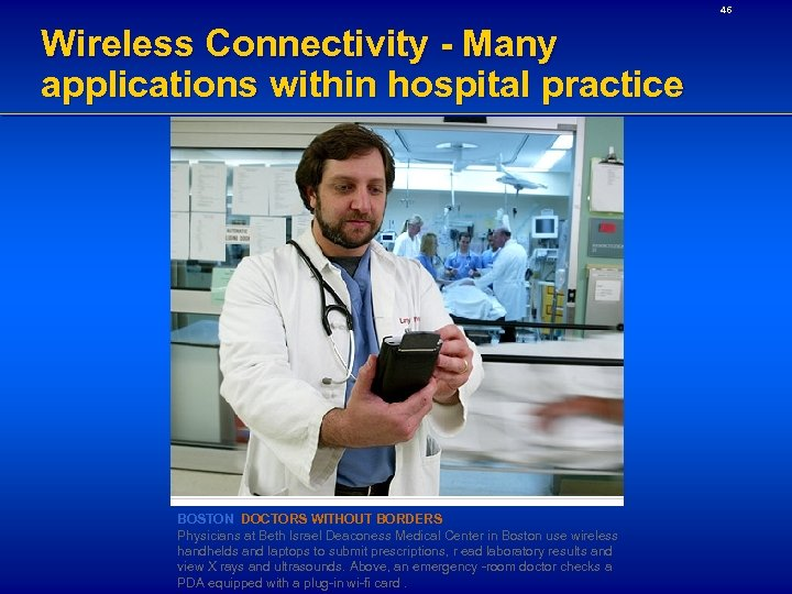 46 Wireless Connectivity - Many applications within hospital practice BOSTON DOCTORS WITHOUT BORDERS Physicians
