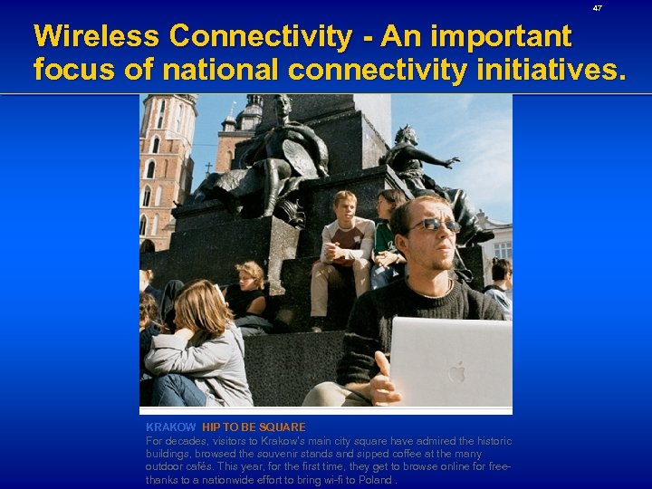 47 Wireless Connectivity - An important focus of national connectivity initiatives. KRAKOW HIP TO