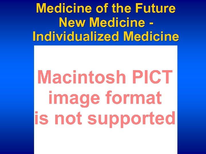 Medicine of the Future New Medicine Individualized Medicine