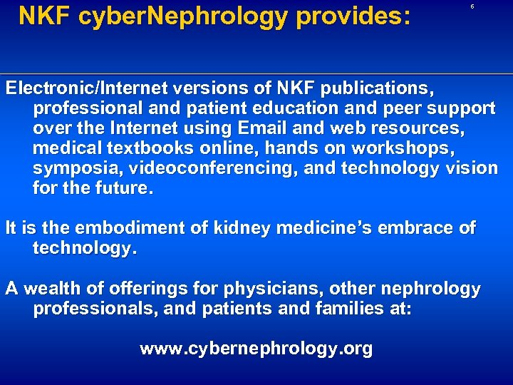 NKF cyber. Nephrology provides: 6 Electronic/Internet versions of NKF publications, professional and patient education