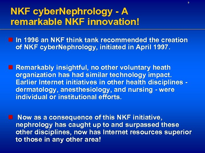 9 NKF cyber. Nephrology - A remarkable NKF innovation! n In 1996 an NKF
