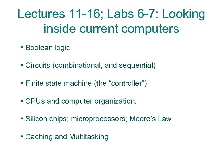 Lectures 11 -16; Labs 6 -7: Looking inside current computers • Boolean logic •