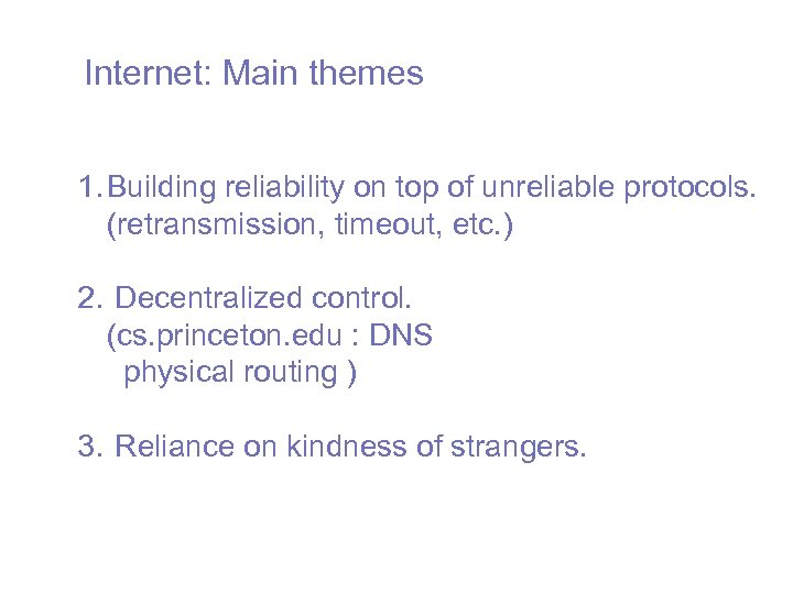 Internet: Main themes 1. Building reliability on top of unreliable protocols. (retransmission, timeout, etc.