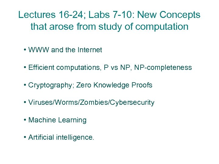 Lectures 16 -24; Labs 7 -10: New Concepts that arose from study of computation
