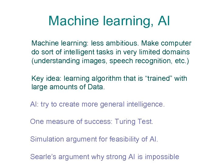 Machine learning, AI Machine learning: less ambitious. Make computer do sort of intelligent tasks