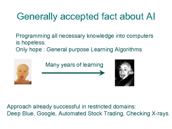 Generally accepted fact about AI Programming all necessary knowledge into computers is hopeless. Only