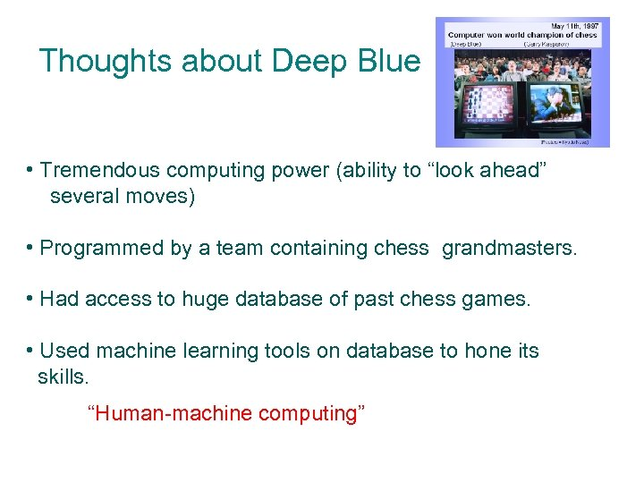 "Thoughts about Deep Blue • Tremendous computing power (ability to ""look ahead"" several moves)"