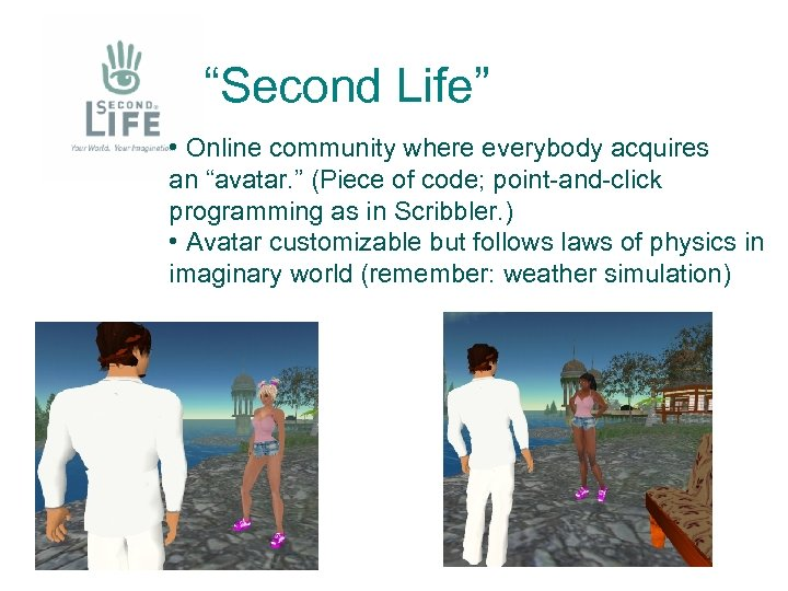 """Second Life"" • Online community where everybody acquires an ""avatar. "" (Piece of code;"