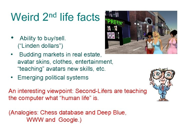 "Weird 2 nd life facts • Ability to buy/sell. (""Linden dollars"") • Budding markets"