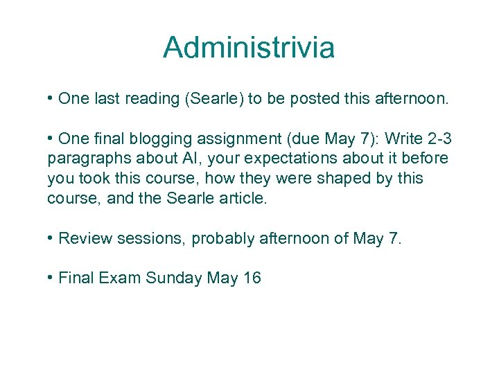 Administrivia • One last reading (Searle) to be posted this afternoon. • One final
