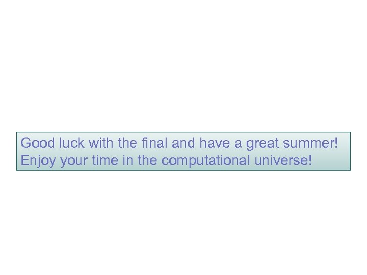 Good luck with the final and have a great summer! Enjoy your time in