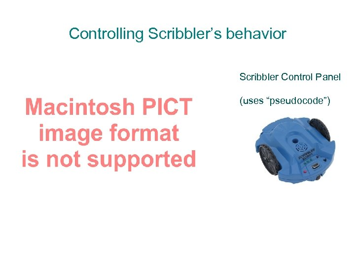 "Controlling Scribbler's behavior Scribbler Control Panel (uses ""pseudocode"")"