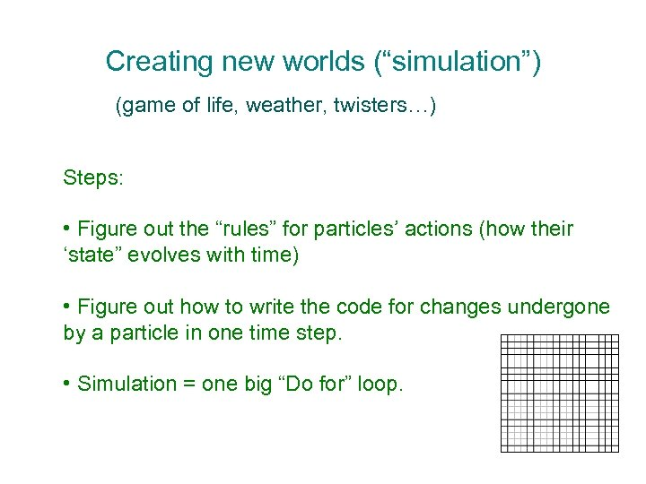 "Creating new worlds (""simulation"") (game of life, weather, twisters…) Steps: • Figure out the"